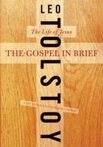 The Gospel in Brief : The Life of Jesus - Leo Tolstoy