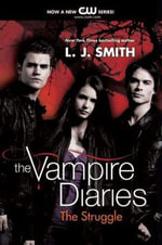 The Vampire Diaries : The Struggle - L. J. Smith