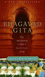 Bhagavad Gita : The Beloved Lord's Secret Love Song - Graham M. Schweig