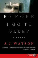 Before I Go to Sleep :  A Novel a Novel - S J Watson