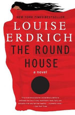 The Round House : Winner of the 2012 National Book Award for Fiction - Louise Erdrich