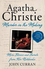 Agatha Christie: Murder in the Making : More Stories and Secrets from Her Notebooks - John Curran