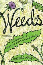 Weeds : In Defense of Nature's Most Unloved Plants - Richard Mabey