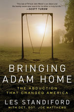Bringing Adam Home : The Abduction That Changed America - Les Standiford
