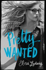 Pretty Wanted : Pretty Crooked Trilogy - Elisa Ludwig