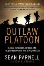 Outlaw Platoon : Heroes, Renegades, Infidels, and the Brotherhood of War in Afghanistan - Sean Parnell