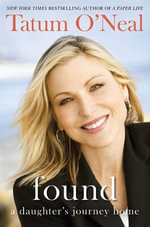 Found : A Daughter's Journey Home - Tatum O'Neal