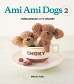 Ami Ami Dogs: v. 2 : More Seriously Cute Crochet - Mitsuki Hoshi