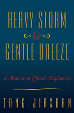 Heavy Storm and Gentle Breeze : A Memoir of China's Diplomacy - Tang JiaXuan
