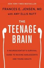 The Teenage Brain : A Neuroscientist's Survival Guide to Raising Adolescents and Young Adults - Frances E Jensen