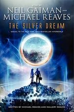 The Silver Dream : An Interworld Novel - Neil Gaiman