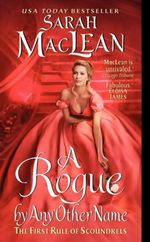 A Rogue by Any Other Name : The First Rule of Scoundrels Series : Book 1 - Sarah MacLean