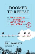Doomed to Repeat : The Lessons of History We've Failed to Learn - Bill Fawcett