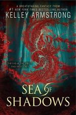 Sea of Shadows : Age of Legends Trilogy - Kelley Armstrong