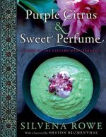 Purple Citrus & Sweet Perfume : Cuisine of the Eastern Mediterranean - Silvena Rowe