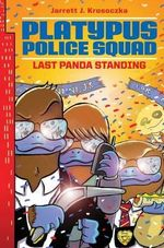 Platypus Police Squad : Last Panda Standing - Jarrett J Krosoczka