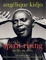 Spirit Rising : My Life, My Music - Angelique Kidjo