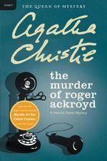 The Murder of Roger Ackroyd :  A Hercule Poirot Mystery - Agatha Christie