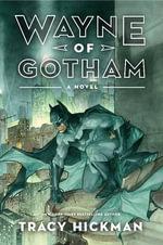 Wayne of Gotham : A Novel - Tracy Hickman