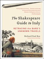 The Shakespeare Guide to Italy : Then and Now - Richard Paul Roe