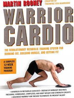 Warrior Cardio : The Revolutionary Metabolic Training System for Burning Fat, Building Muscle, and Getting Fit - Martin Rooney