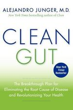 Clean Gut : The Breakthrough Plan for Eliminating the Root Cause of Disease and Revolutionizing Your Health - Alejandro Junger