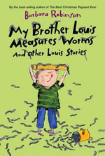 My Brother Louis Measures Worms : And Other Louis Stories - Barbara Robinson