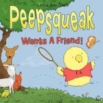 Peepsqueak Wants a Friend! - Leslie Ann Clark