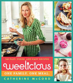 Weelicious : 140 Fast, Fresh, and Easy Recipes - Catherine McCord