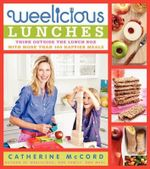 Weelicious Lunches : Think Outside the Lunch Box with More Than 160 Happier Meals - Catherine McCord