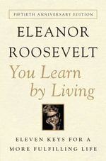 You Learn By Living : Eleven Keys for a More Fulfilling Life - Eleanor Roosevelt