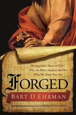 Forged : Writing in the Name of God--Why the Bible's Authors Are Not Who We Think They Are - Bart D. Ehrman