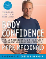 Body Confidence : Venice Nutrition's 3-Step System That Unlocks Your Body's Full Potential - Mark Macdonald