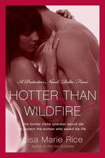 Hotter Than Wildfire : A Protector's Novel: Delta Force - Lisa Marie Rice