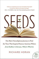 Seeds : One Man's Serendipitous Journey to Find the Trees That Inspired Famous American Writers from Faulkner to Kerouac, Welty to Wharton - Richard Horan
