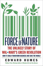 Force of Nature : The Unlikely Story of Wal-Mart's Green Revolution - Edward Humes