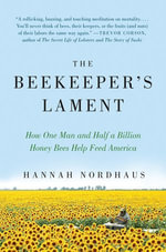 The Beekeeper's Lament : How One Man and Half a Billion Honey Bees Help Feed America - Hannah Nordhaus
