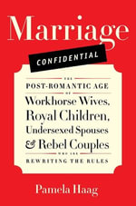 Marriage Confidential : Love in the Post-Romantic Age - Pamela Haag