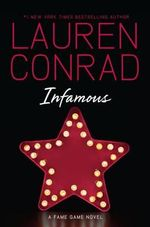 Infamous : A Fame Game Novel - Lauren Conrad