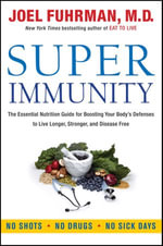 Super Immunity : The Essential Nutrition Guide for Boosting Your Body's Defenses to Live Longer, Stronger, and Disease Free - Dr. Joel Fuhrman
