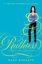 Ruthless : Pretty Little Liars Series : Book 10 - Sara Shepard