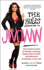The Rules According to JWOWW : Shore-tested Secrets on Landing a Mint Guy, Staying Fresh to Death, and Kicking the Competition to the Curb - Jenni