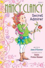 Fancy Nancy : Nancy Clancy, Secret Admirer - Jane O'Connor