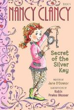 Fancy Nancy : The Secret of the Silver Key : Nancy Clancy : Book 4 - Robin Preiss Glasser