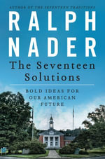 The Seventeen Solutions : New Ideas for Our American Future - Ralph Nader