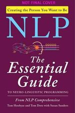 NLP : The Essential Guide to Neuro-Linguistic Programming - Tom Hoobyar