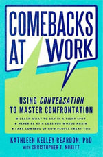 Comebacks at Work : Using Conversation to Master Confrontation - Kathleen Kelley Reardon