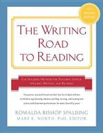 Writing Road to Reading : The Spalding Method for Teaching Speech, Spelling, Writing, and Reading - Romalda Spalding