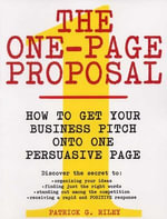 The One-Page Proposal : How to Get Your Business Pitch onto One Persuasive Page - Patrick G. Riley