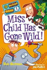 My Weirder School #1 : Miss Child Has Gone Wild! - Dan Gutman